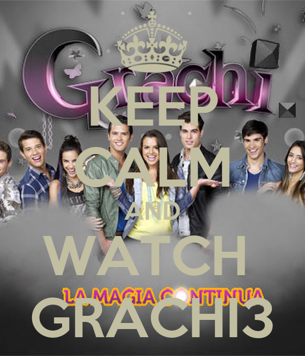 KEEP CALM AND WATCH  GRACHI3