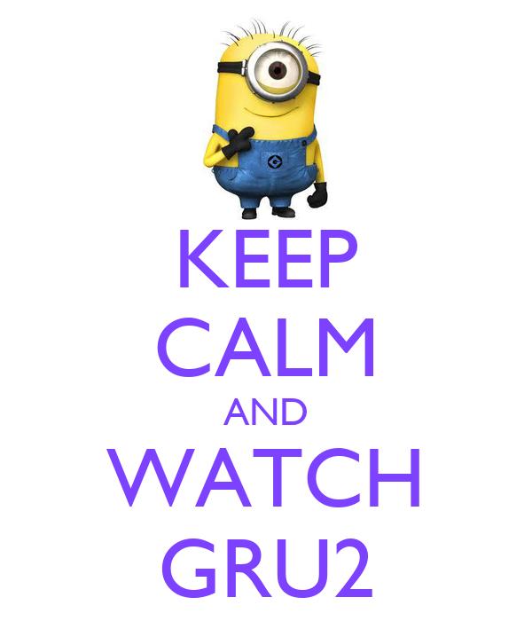 KEEP CALM AND WATCH GRU2