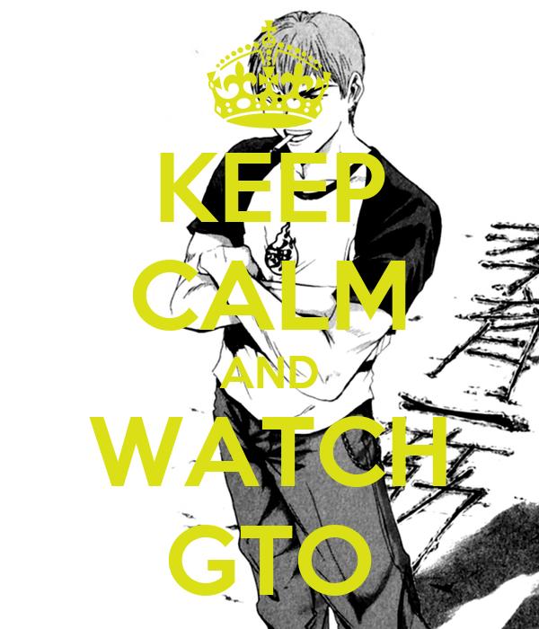 KEEP CALM AND WATCH GTO
