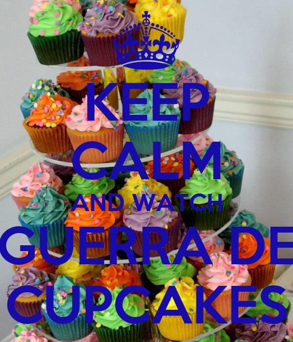 KEEP CALM AND WATCH GUERRA DE CUPCAKES