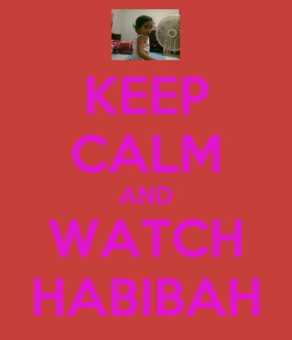 KEEP CALM AND WATCH HABIBAH