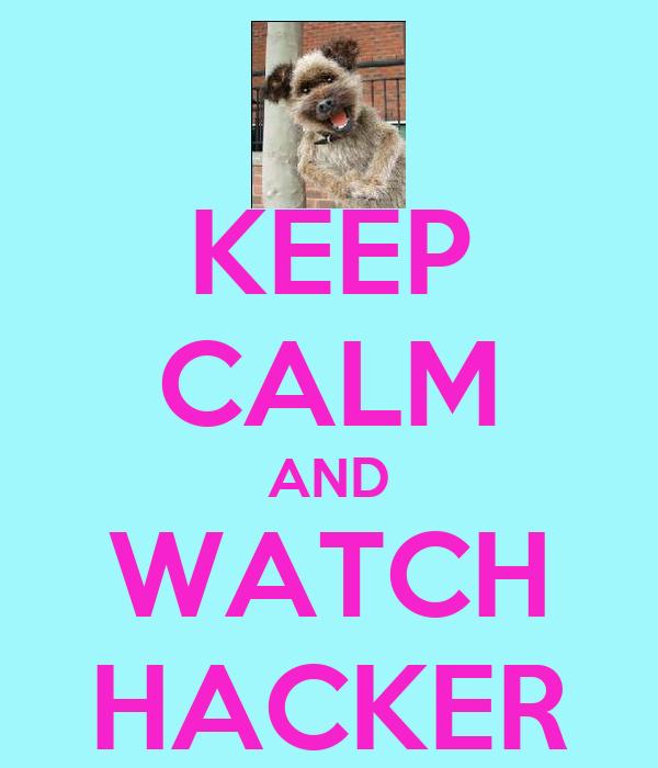 KEEP CALM AND WATCH HACKER
