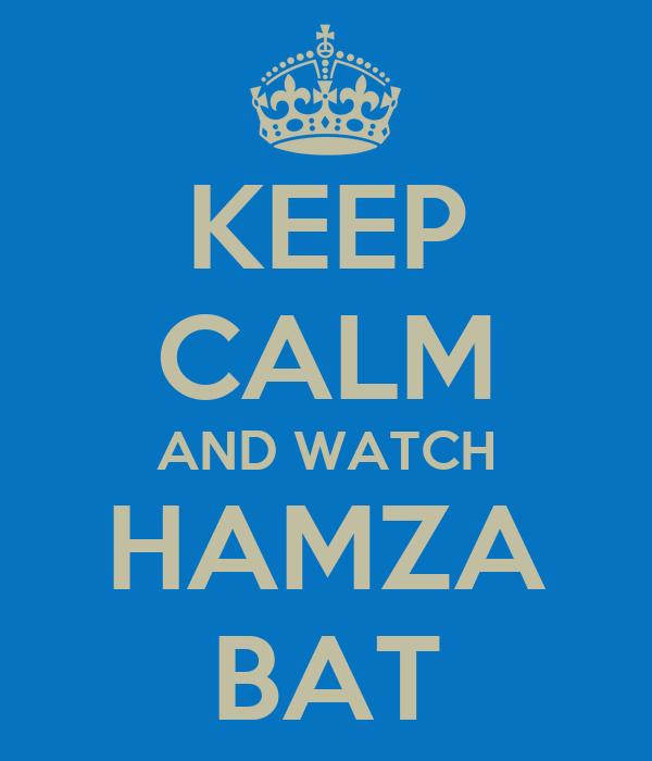 KEEP CALM AND WATCH HAMZA BAT