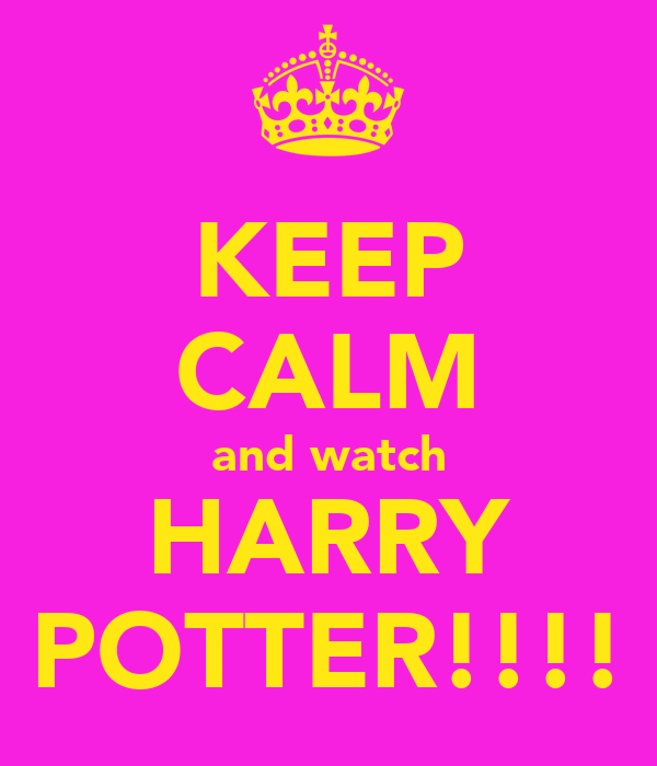 KEEP CALM and watch HARRY POTTER!!!!