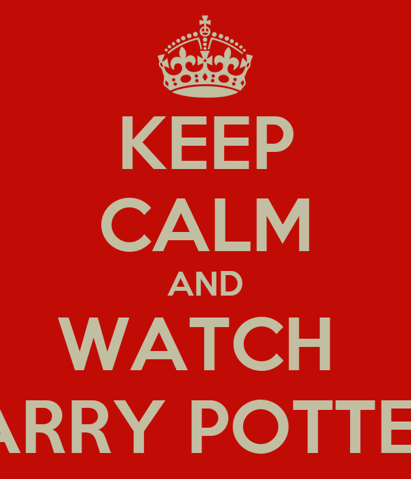 KEEP CALM AND WATCH  HARRY POTTER!!