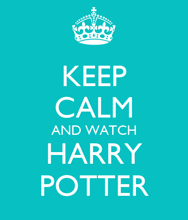 KEEP CALM AND WATCH HARRY POTTER