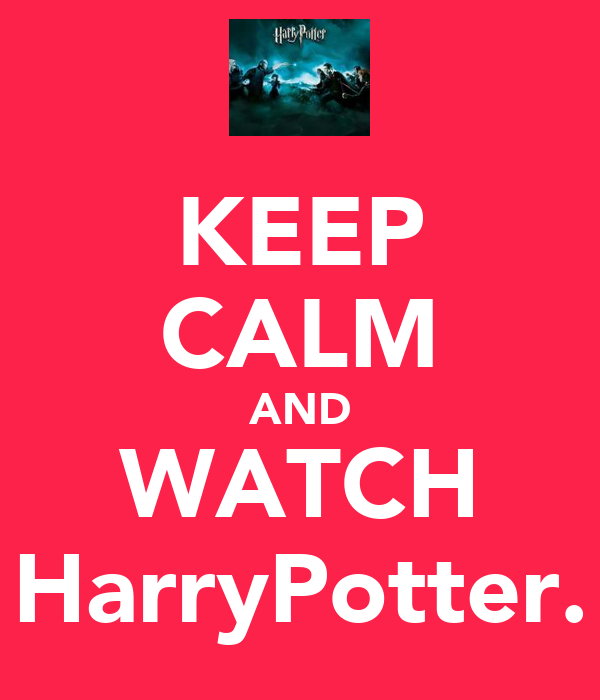 KEEP CALM AND WATCH HarryPotter.