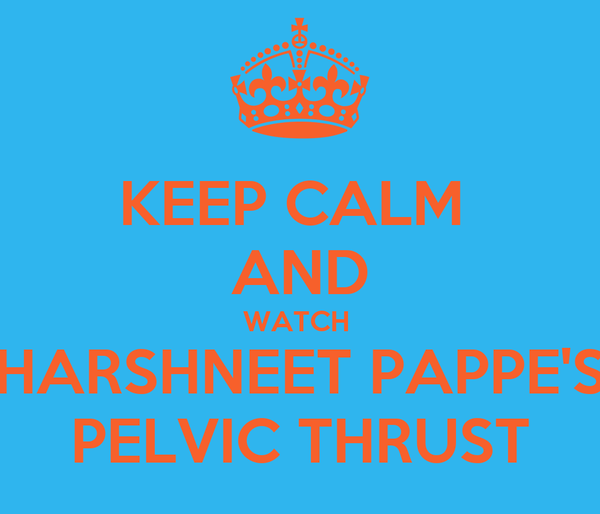 KEEP CALM  AND WATCH  HARSHNEET PAPPE'S PELVIC THRUST