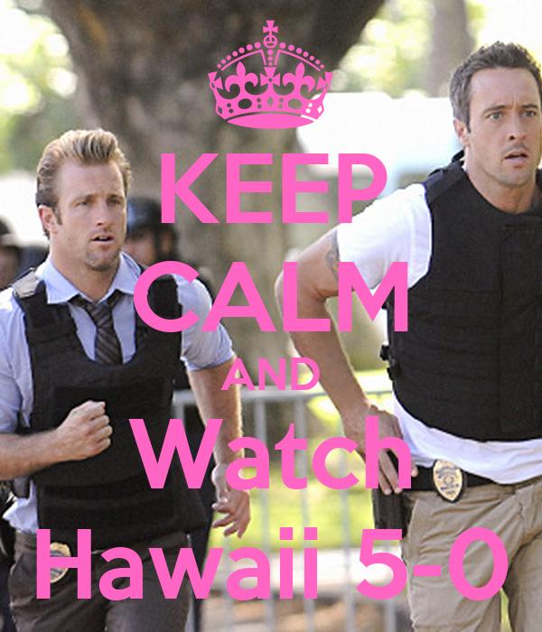 KEEP CALM AND Watch Hawaii 5-0