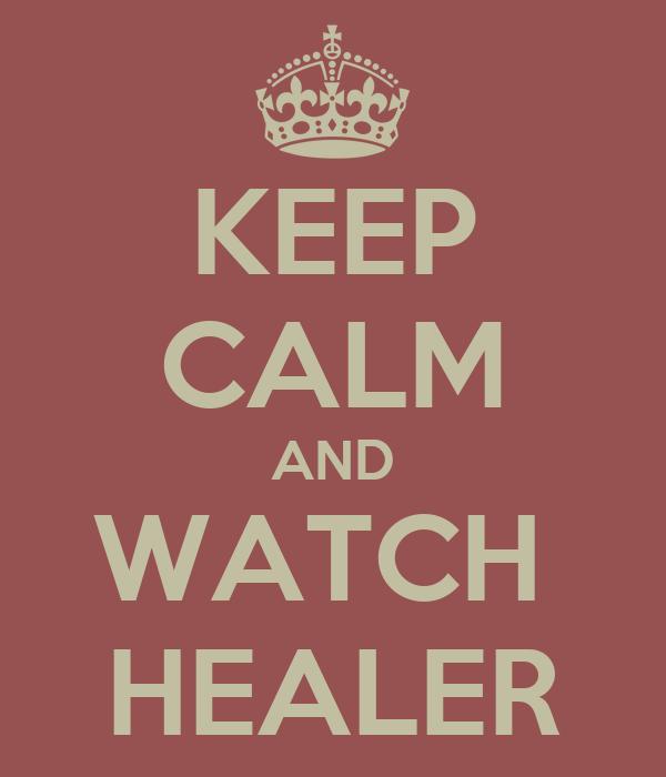KEEP CALM AND WATCH  HEALER