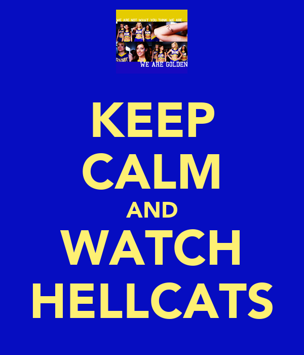 KEEP CALM AND WATCH HELLCATS