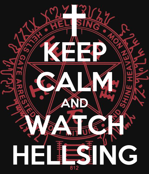 KEEP CALM AND WATCH HELLSING