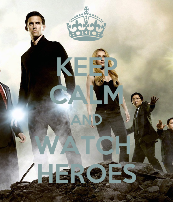 KEEP CALM AND WATCH  HEROES