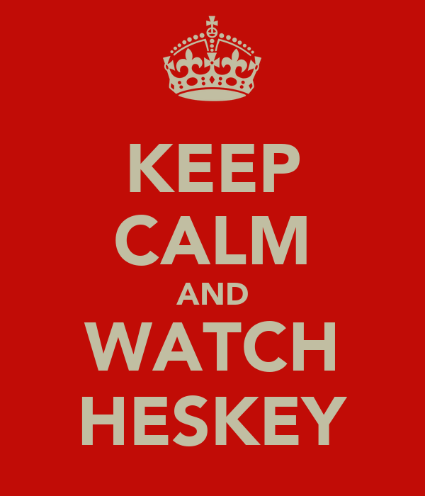 KEEP CALM AND WATCH HESKEY