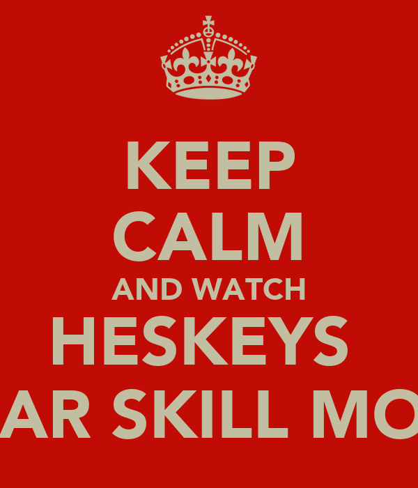 KEEP CALM AND WATCH HESKEYS  5 STAR SKILL MOVES