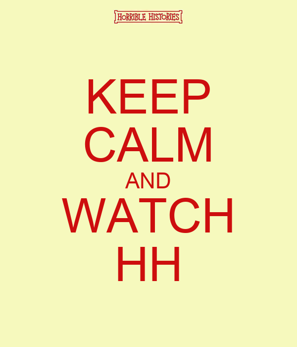 KEEP CALM AND WATCH HH