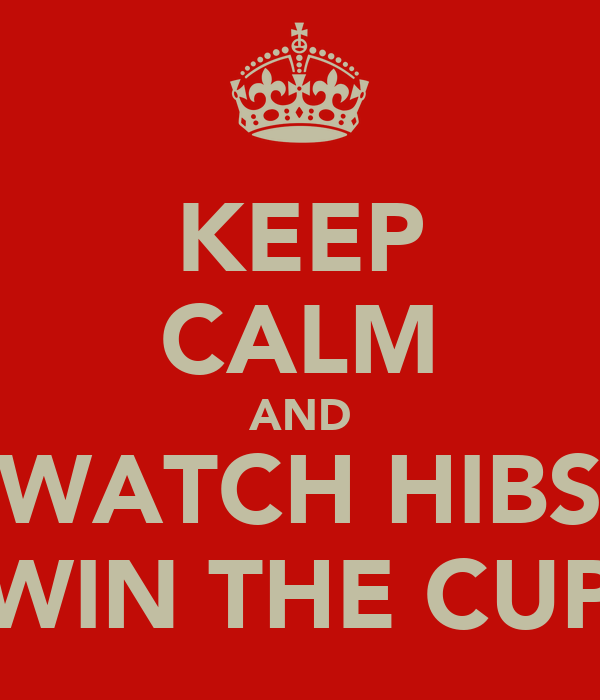 KEEP CALM AND WATCH HIBS WIN THE CUP