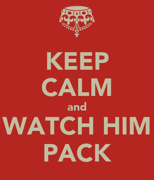 KEEP CALM and WATCH HIM PACK