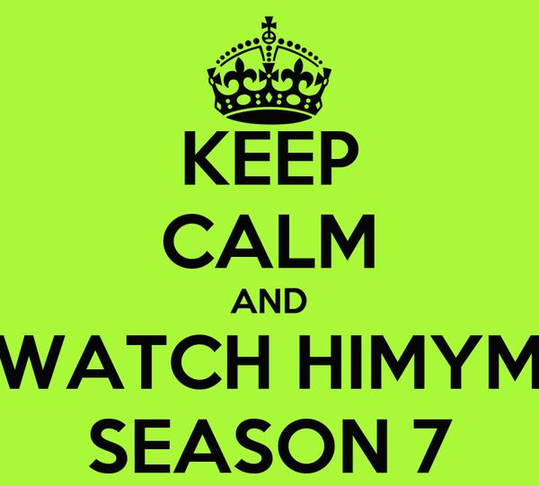 KEEP CALM AND WATCH HIMYM SEASON 7
