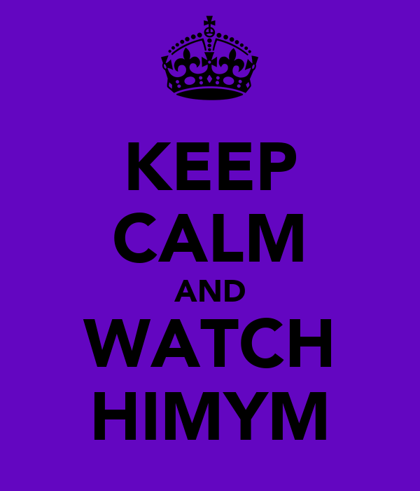 KEEP CALM AND WATCH HIMYM