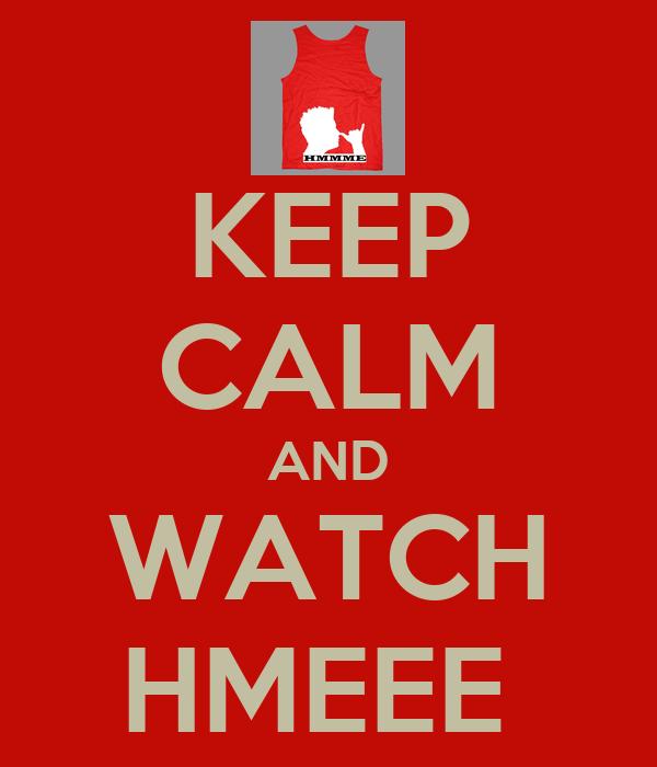 KEEP CALM AND WATCH HMEEE