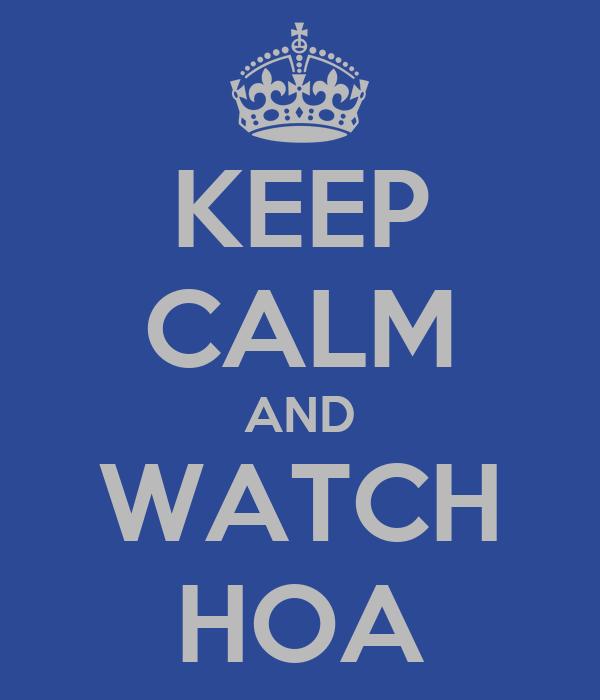 KEEP CALM AND WATCH HOA
