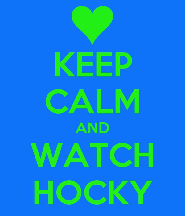 KEEP CALM AND WATCH HOCKY