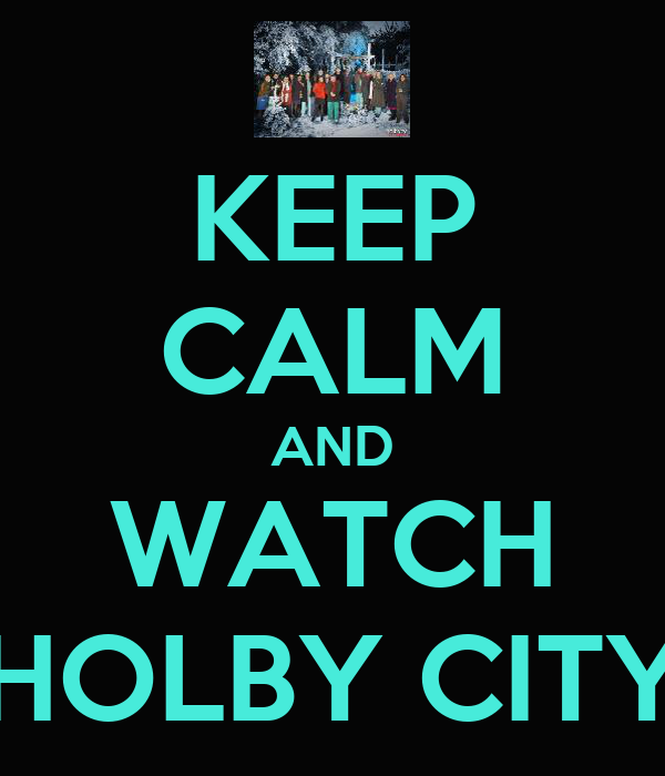 KEEP CALM AND WATCH HOLBY CITY