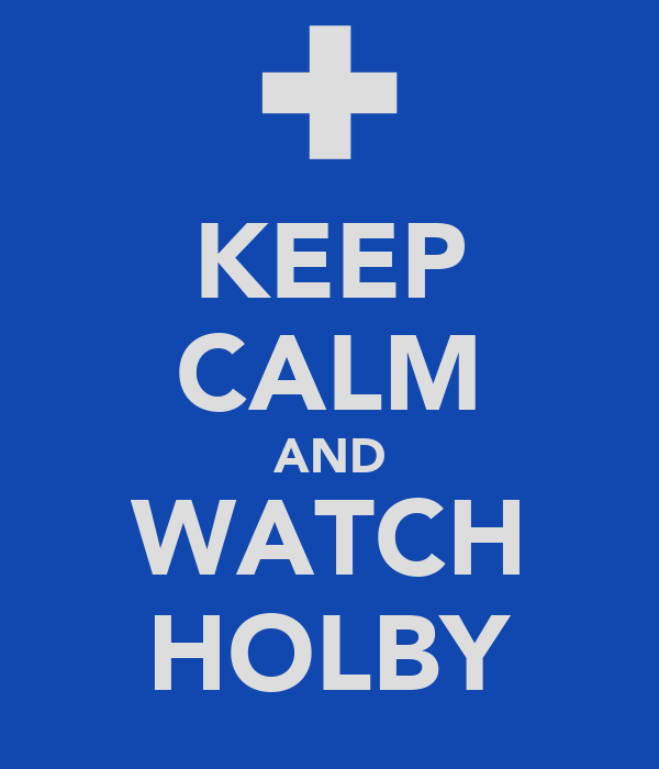 KEEP CALM AND WATCH HOLBY