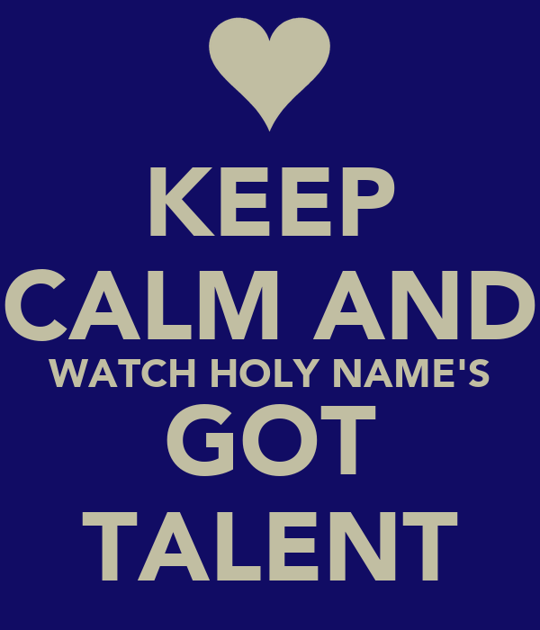 KEEP CALM AND WATCH HOLY NAME'S GOT TALENT