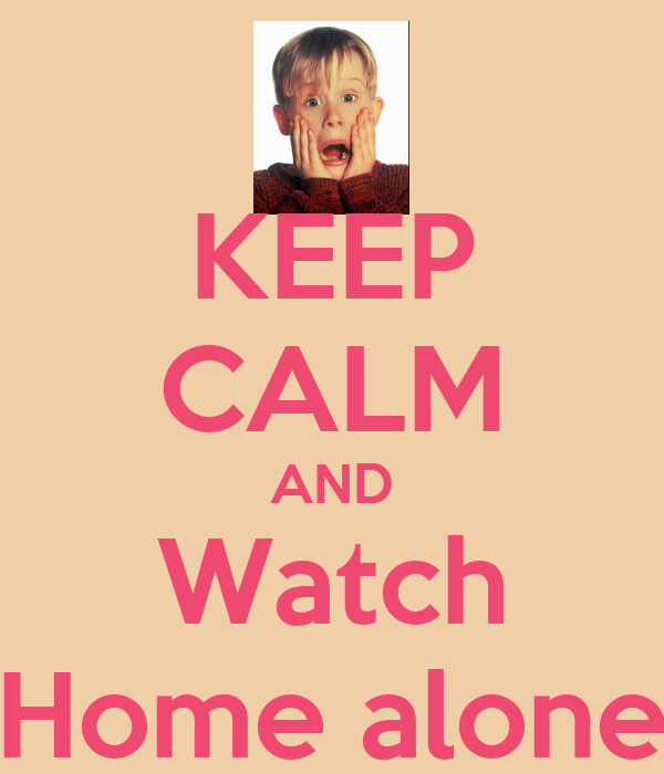KEEP CALM AND Watch Home alone
