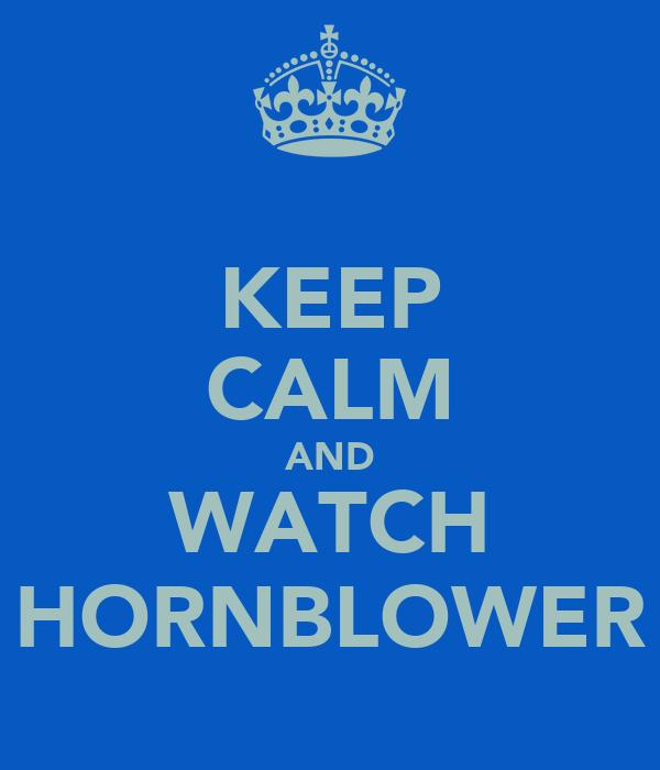 KEEP CALM AND WATCH HORNBLOWER