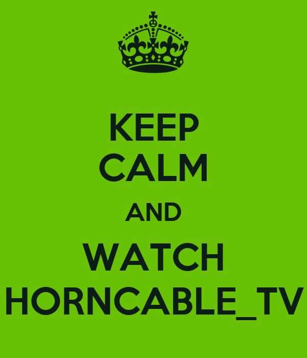 KEEP CALM AND WATCH HORNCABLE_TV