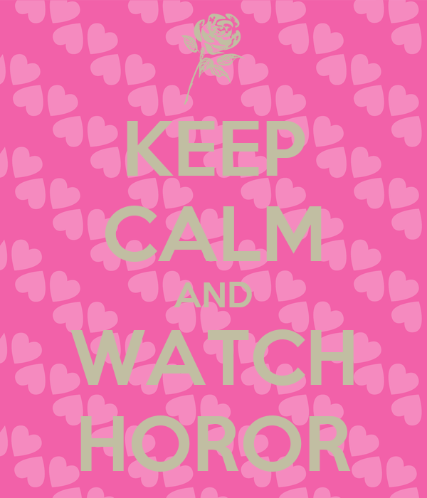 KEEP CALM AND WATCH HOROR