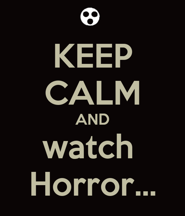 KEEP CALM AND watch  Horror...