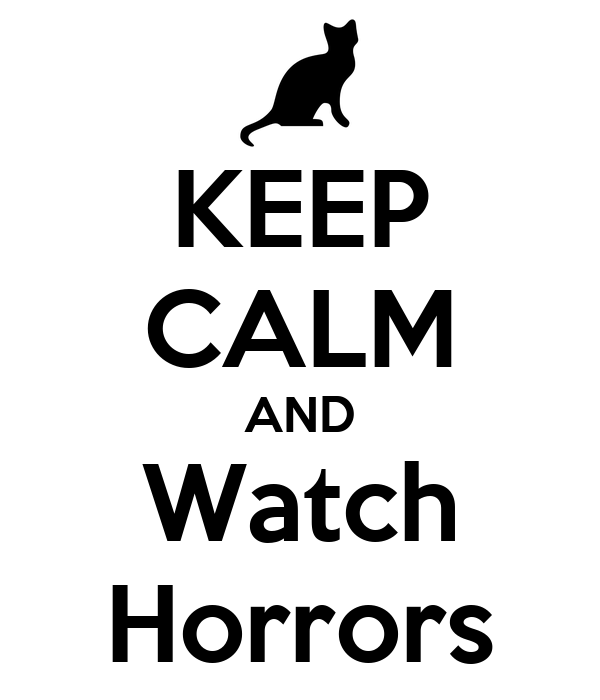 KEEP CALM AND Watch Horrors