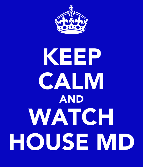 KEEP CALM AND WATCH HOUSE MD