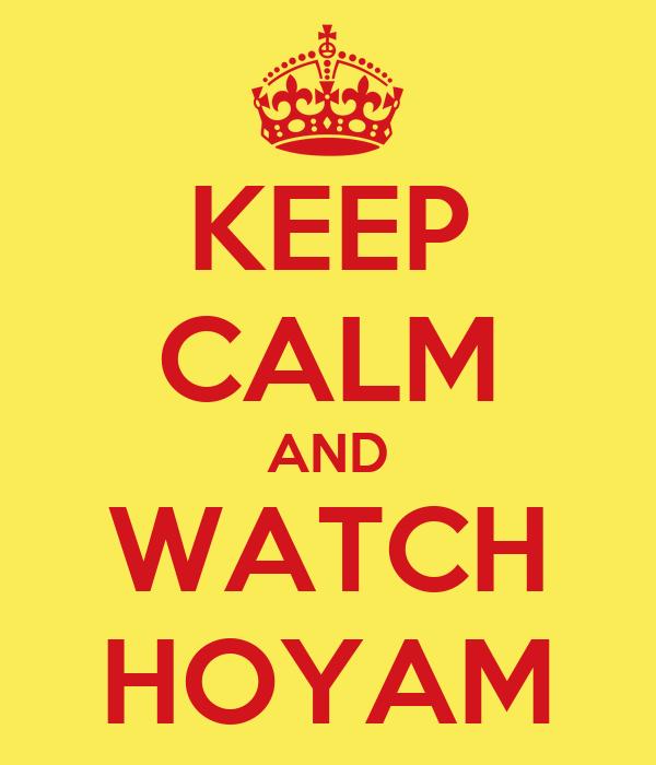 KEEP CALM AND WATCH HOYAM