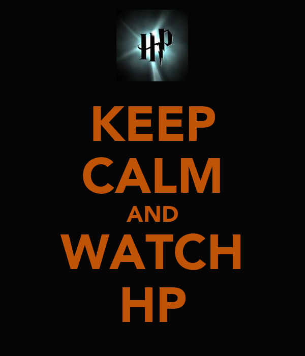 KEEP CALM AND WATCH HP