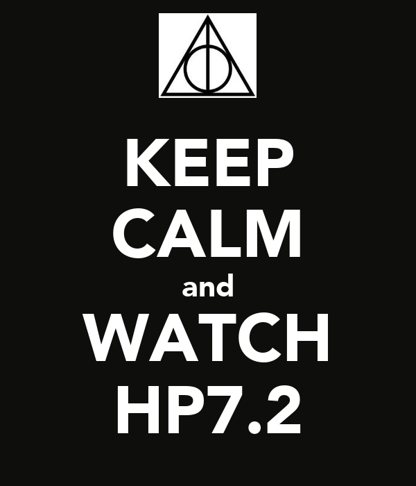 KEEP CALM and WATCH HP7.2