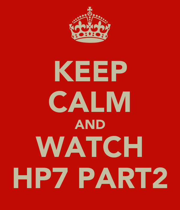 KEEP CALM AND WATCH HP7 PART2