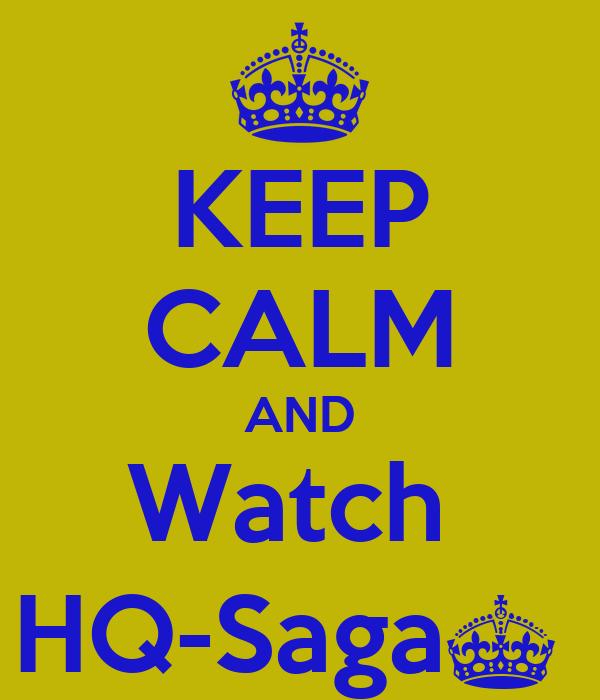 KEEP CALM AND Watch  HQ-Saga^
