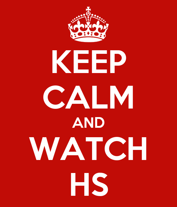 KEEP CALM AND WATCH HS