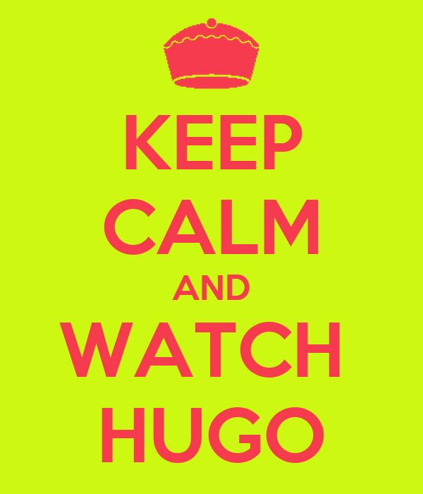 KEEP CALM AND WATCH  HUGO