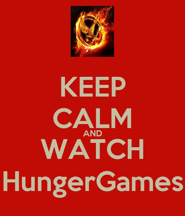 KEEP CALM AND WATCH HungerGames