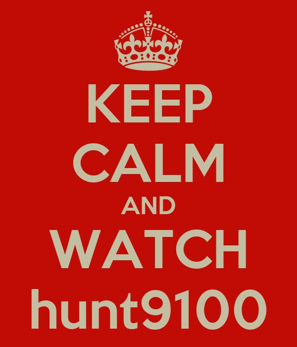 KEEP CALM AND WATCH hunt9100