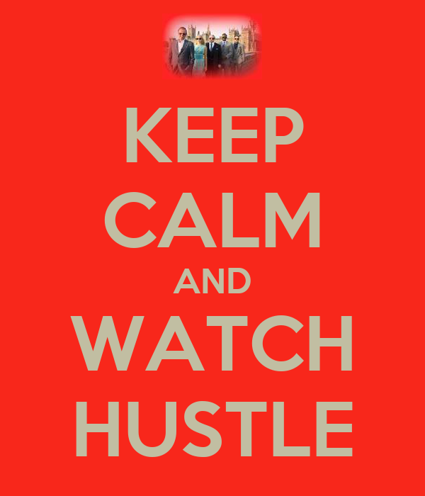 KEEP CALM AND WATCH HUSTLE