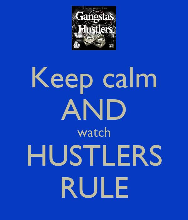 Keep calm AND watch HUSTLERS RULE