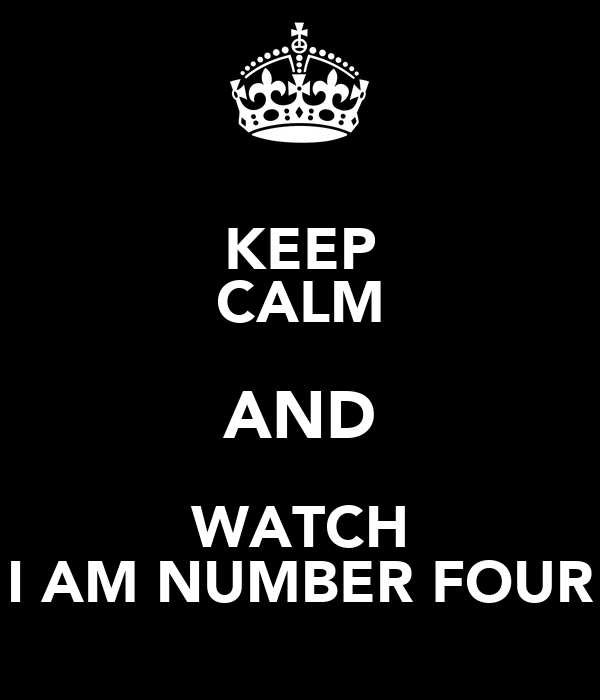 KEEP CALM AND WATCH I AM NUMBER FOUR