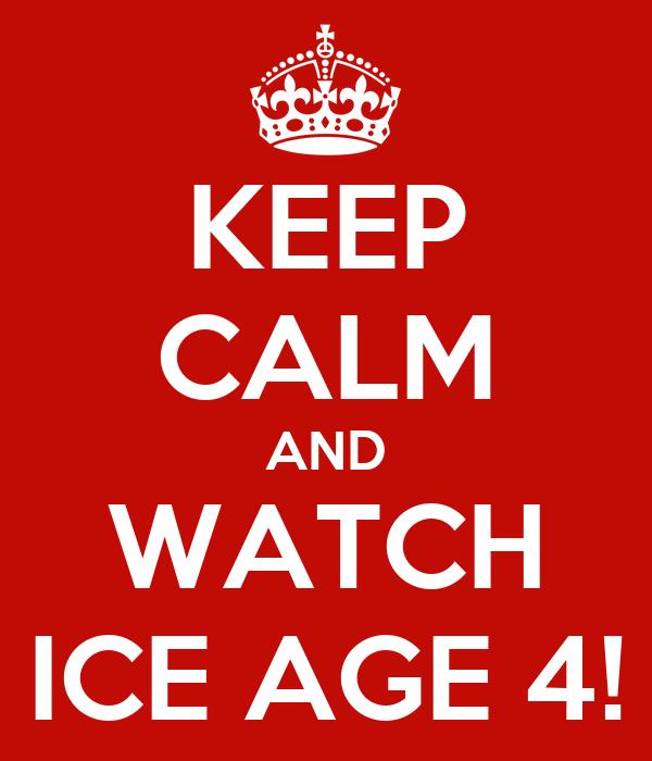 KEEP CALM AND WATCH ICE AGE 4!
